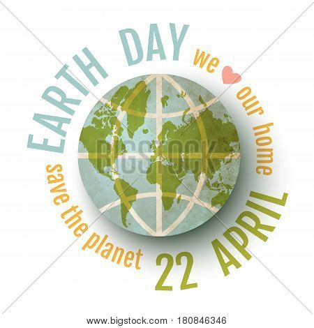 Vector vintage poster for Earth day. Earth day 22 april. We love our planet.