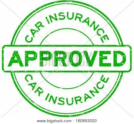 Grunge green car insurance approve round rubber seal stamp on white background