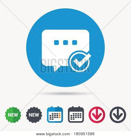 Chat with tick icon. Speech bubble symbol. Calendar, download arrow and new tag signs. Colored flat web icons. Vector