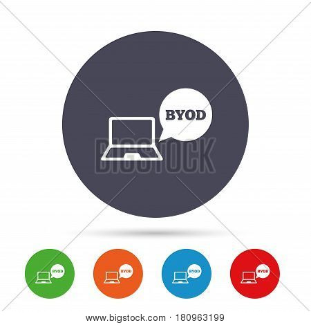BYOD sign icon. Bring your own device symbol. Notebook with speech bubble sign. Round colourful buttons with flat icons. Vector
