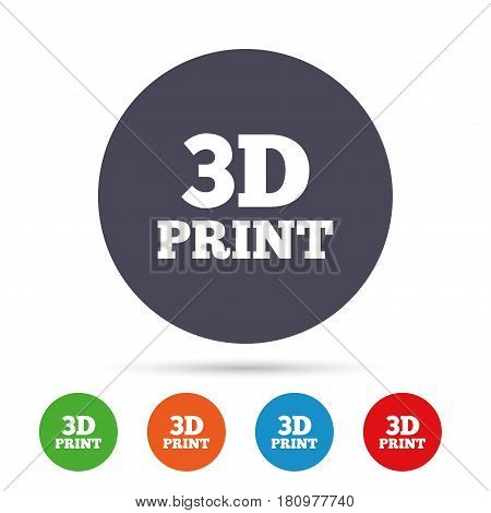 3D Print sign icon. 3d Printing symbol. Additive manufacturing. Round colourful buttons with flat icons. Vector