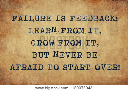 Inspiring motivation quote of failure is feedback: learn from it, grow from it, but never be afraid to start over with typewriter text. Distressed Old Paper with Typing image.