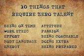 Inspiring motivation quote with typewriter text 10 things that require zero talent: being on time, attitude, work ethic, passion, effort, being coachable, body language, doing extra, energy, being prepared. Distressed Old Paper with Typing image. poster