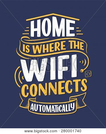 Hand Drawn Lettering - Home Is Where The Wifi Connects Automatically, Great Design For Any Purposes.