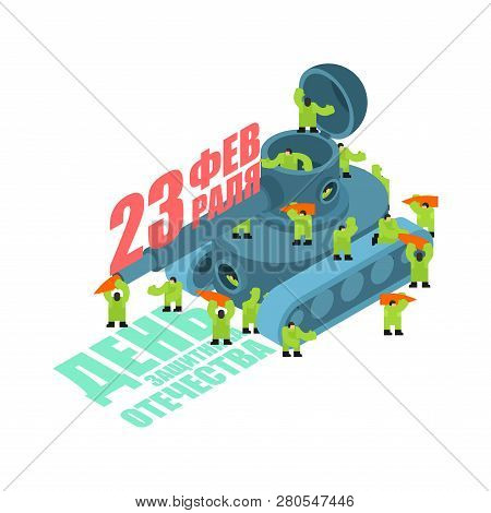 23 February. Tank And Soldiers. Defender Fatherland Day. Holiday In Russia. Russian Text. February 2