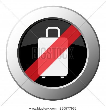 Suitcase - Ban Round Metallic Push Button With White Icon On Black And Diagonal Red Stripe