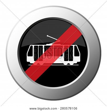 Tram, Streetcar - Ban Round Metallic Push Button With White Icon On Black And Diagonal Red Stripe