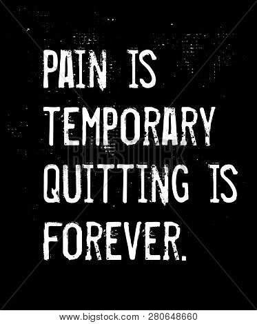 Pain Is Temporary, Quitting Is Forever Creative Motivation Quote Design
