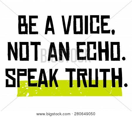 Be A Voice, Not An Echo. Speak Truth Creative Motivation Quote Design