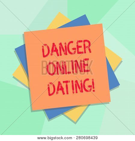 Conceptual Hand Writing Showing Danger Online Dating. Business Photo Showcasing The Risk Of Meeting
