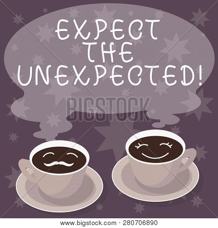 Text sign showing Expect The Unexpected. Conceptual photo Anything could happen Not to be surprised by the event Sets of Cup Saucer for His and Hers Coffee Face icon with Blank Steam. poster