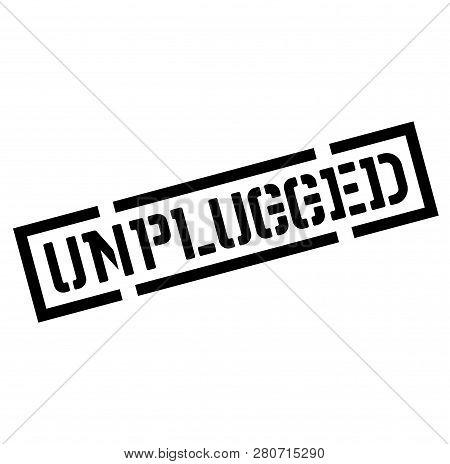 Unplugged Black Stamp, Sticker, Label On White Background