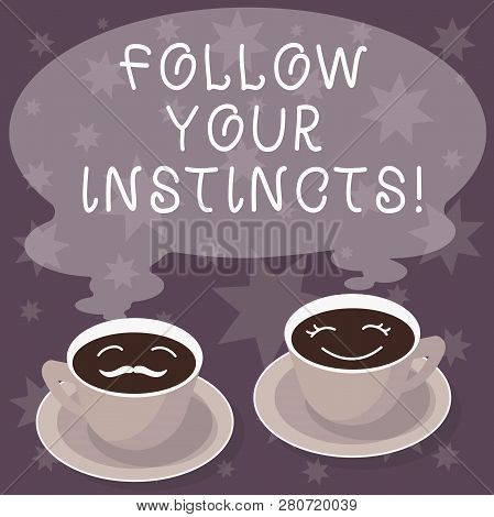 Text sign showing Follow Your Instincts. Conceptual photo listen to your intuition and listen to your heart Sets of Cup Saucer for His and Hers Coffee Face icon with Blank Steam. poster