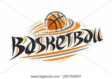 Vector Logo For Basketball Sport, Contour Illustration Of Flying Ball In Ring, Original Decorative B