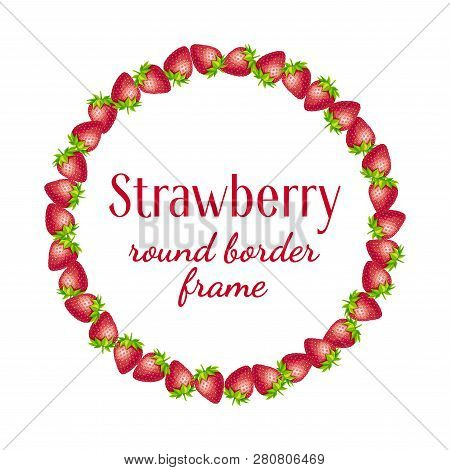 Strawberry Round Border Frame. Vector Text Frame Illustration Made Of Strawberry With Leaves Isolate