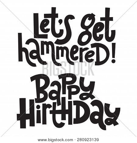 Lets Get Hammered, Bappy Hirthday - Funny, Comical Birthday Slogan Stylized Typography. Social Media