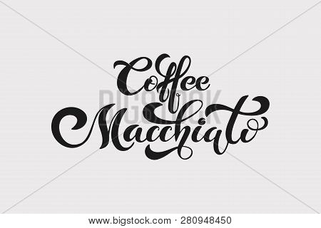 Coffee Macchiato. Handwritten Lettering Design Elements. Template And Concept For Cafe, Menu, Coffee