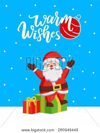 Warm Wishes Major Card With Santa And Gift Boxes. Vector Cartoon And Fairy Tale Hero Sitting On Moun