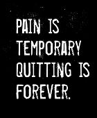 Pain Is Temporary, Quitting Is Forever creative motivation quote design poster
