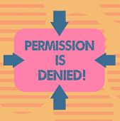 Word writing text Permission Is Denied. Business concept for not approved or admitted to view or access the file Arrows on Four Sides of Blank Rectangular Shape Pointing Inward photo. poster