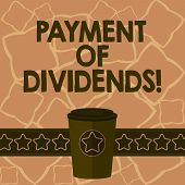 Conceptual hand writing showing Payment Of Dividends. Business photo text Distribution of profits by the company to shareholders 3D Coffee To Go Cup with Lid Cover and Stars on Strip Text Space. poster