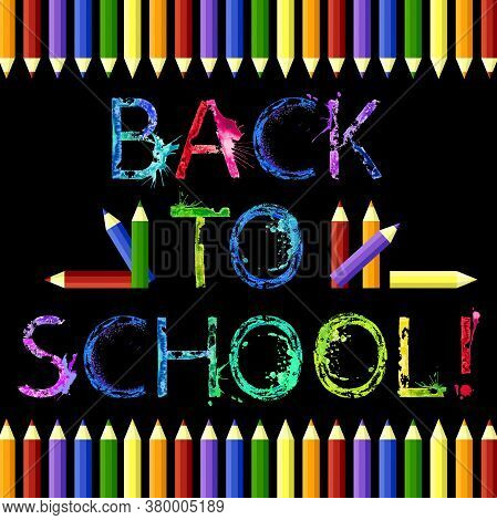 Vector Square Black Background With Rainbow Watercolor Splash Letters Back To School And Bright Mult