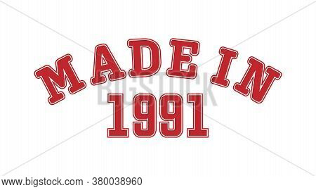 Made In 1991. Lettering Of The Year Of Birth Or A Special Event For Printing On Clothing, Logos, Sti