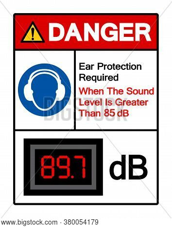 Danger Ear Protection Required When The Sound Level Is Greater Than 85 Db Symbol Sign,vector Illustr