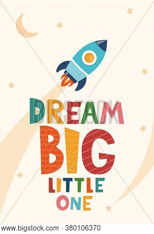 Cute Cartoon Print With Rocket And Lettering Dream Big Little One. Cute Design For Children's Fashio