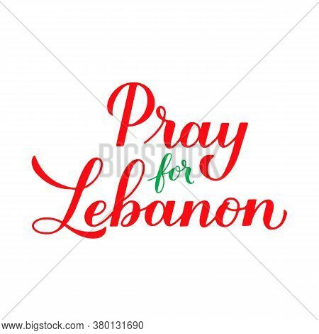 Pray For Lebanon Calligraphy Hand Lettering Isolated On White. Explosion Of Ammonium Nitrate In Beir