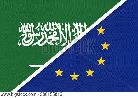 Saudi Arabia And European Union Or Eu, Symbol Of Two National Flags From Textile. Relationship, Part
