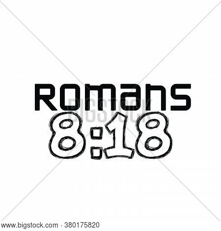 Romans 8:18,  Christian Faith, Typography Design For Print Or Use As Poster, Card, Flyer Or T Shirt