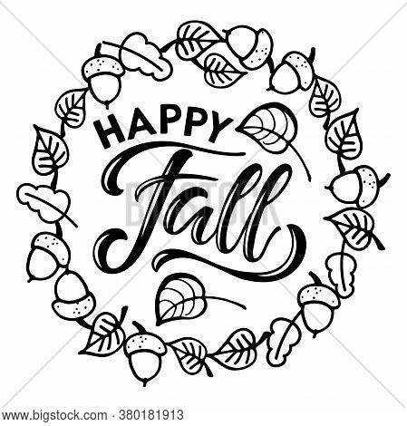 Happy Fall Frame. Wreath With Hand Written Lettering And Falling Leaves, Acorns. Vector Calligraphy