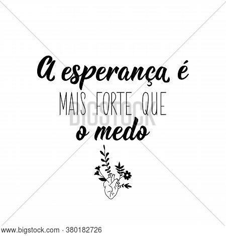 Brazilian Lettering. Translation From Portuguese - Hope Is Stronger Than Fear. Modern Vector Brush C