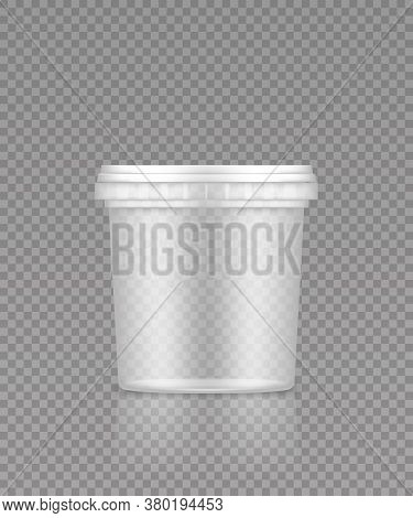 Empty Transparent Bucket With Cap Mockup Ice Cream, Yoghurt, Mayonnaise, Paint, Or Putty