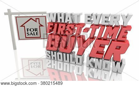 What Every First Time Buyer Should Know Home For Sale Sign 3d Illustration