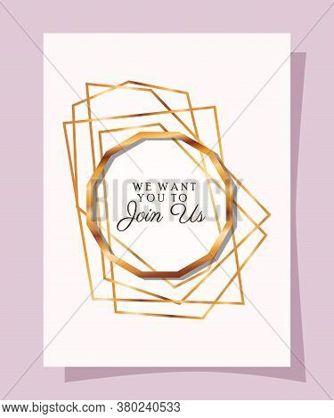 We Want You To Join Us Text In Gold Circle Design, Wedding Invitation Save The Date And Engagement T