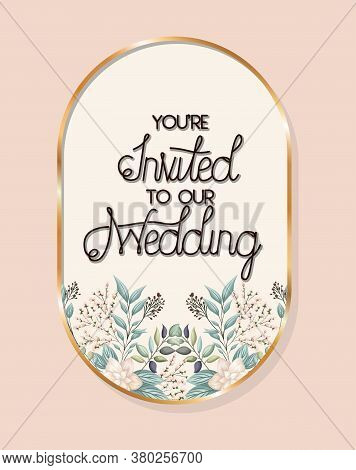You Are Invited To Our Wedding Text In Gold Frame With Leaves Design, Wedding Invitation Save The Da