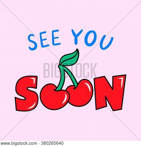 See You Soon Text, Illustration Of A Cherry Fruit, Slogan Print Vector