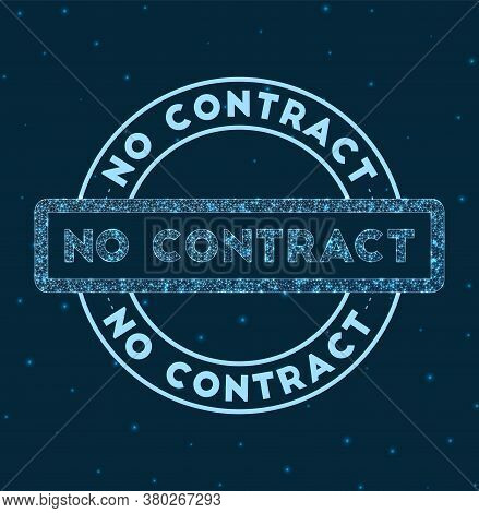 No Contract. Glowing Round Badge. Network Style Geometric No Contract Stamp In Space. Vector Illustr