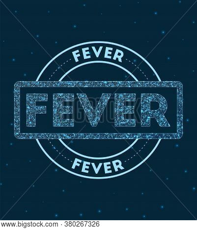 Fever. Glowing Round Badge. Network Style Geometric Fever Stamp In Space. Vector Illustration.