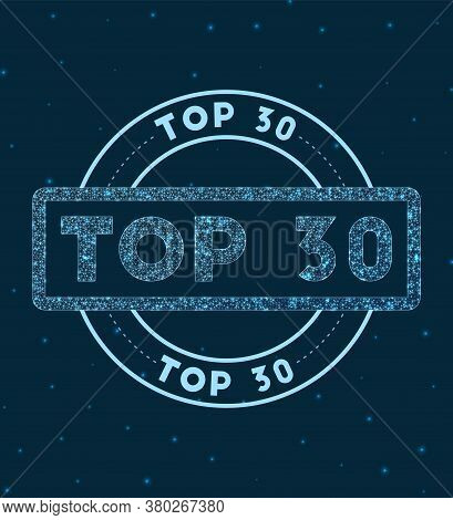 Top 30. Glowing Round Badge. Network Style Geometric Top 30 Stamp In Space. Vector Illustration.