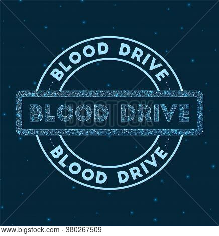 Blood Drive. Glowing Round Badge. Network Style Geometric Blood Drive Stamp In Space. Vector Illustr