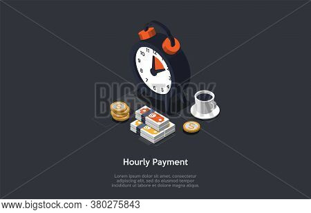 Business And Finance, Time Management, Business Planning, Hourly Payment Concept. Clock, Cup Of Coff