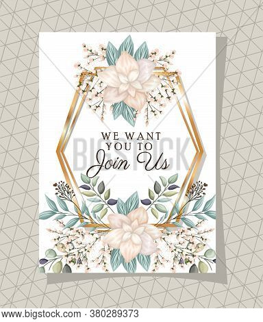 We Want You To Join Us Text In Gold Frame With Flowers And Leaves Design, Wedding Invitation Save Th