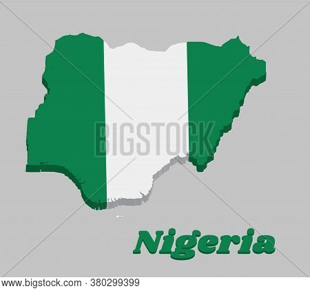 3d Map Outline And Flag Of Nigeria, It Is A Vertical Bicolor Triband Of Green White And Green. With