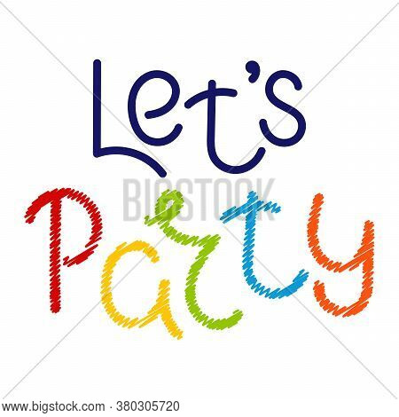 Lets Party . Hand Drawn Vector Lettering, Calligraphy Typography Poster. Handwritten Phrase Isolated
