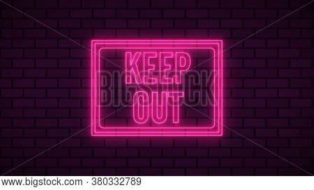 Danger Keep Out Neon Sign Fluorescent Light Glowing On Signboard Background. Signs By Neon Lights In