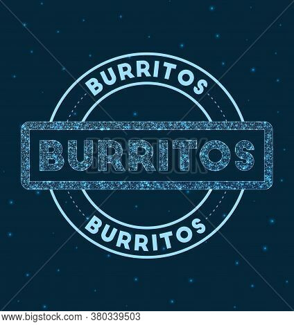 Burritos. Glowing Round Badge. Network Style Geometric Burritos Stamp In Space. Vector Illustration.