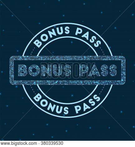 Bonus Pass. Glowing Round Badge. Network Style Geometric Bonus Pass Stamp In Space. Vector Illustrat